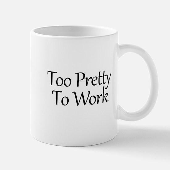 Too Pretty To Work Mugs