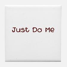 Just Do Me Tile Coaster