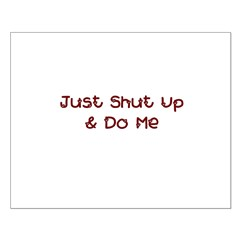 Just Shut Up & Do Me Posters