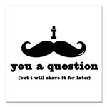 i mustache you a question Square Car Magnet 3