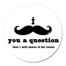 i mustache you a question Round Car Magnet