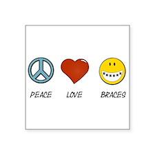 "Peace.Love.Braces Square Sticker 3"" x 3"""