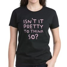 Isn't it Pretty to Think So? Tee