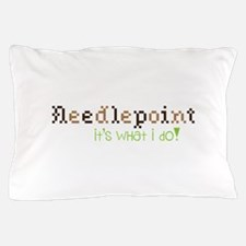 Needle Point Its What I Do! Pillow Case