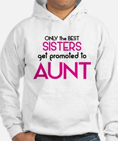 BEST SISTERS GET PROMOTED TO AUNT Hoodie