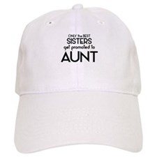 BEST SISTERS GET PROMOTED TO AUNT Baseball Baseball Cap