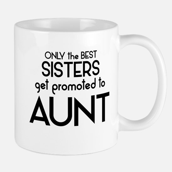BEST SISTERS GET PROMOTED TO AUNT Mugs
