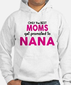 BEST MOMS GET PROMOTED TO NANA Hoodie
