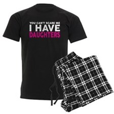 YOU CANT SCARE ME I HAVE DAUGHTERS Pajamas