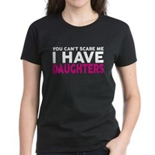 YOU CANT SCARE ME I HAVE DAUGHTERS T-Shirt