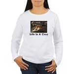 Life Is A Croc Women's Long Sleeve T-Shirt