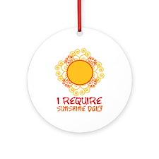 I Require Sun Shine Daily Ornament (Round)