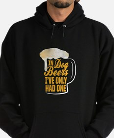 In Dog Beers Ive Only Had One Hoodie