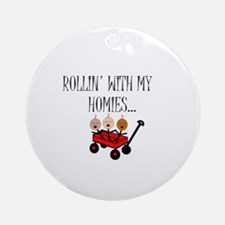 ROLLIN' WITH MY HOMIES Ornament (Round)
