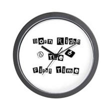 Born Right The First Time 1 Wall Clock