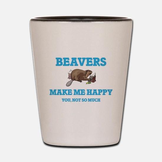 Beavers Make Me Happy Shot Glass