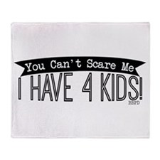 I Have 4 Kids Throw Blanket
