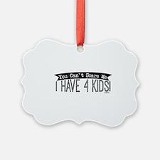 I Have 4 Kids Ornament