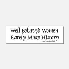 Cute Well behaved women seldom make history Car Magnet 10 x 3