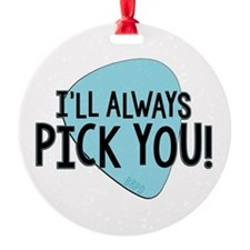 Ill Always Pick You Ornament