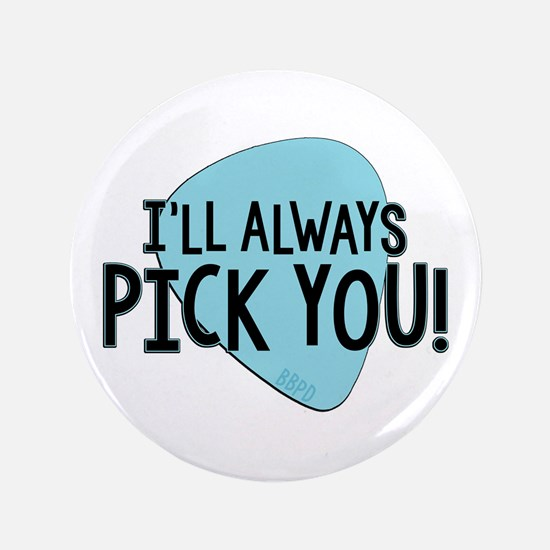 """Ill Always Pick You 3.5"""" Button"""