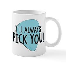 Ill Always Pick You Mugs