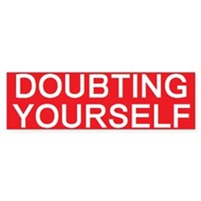 stop doubting yourself Bumper Bumper Sticker