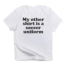 My Other Shirt Is A Soccer Uniform Infant T-Shirt