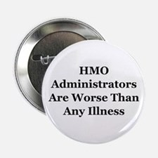 "HMO Administrators WorseThan Illness 2.25"" Button"