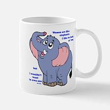 Women are like elephants Mugs