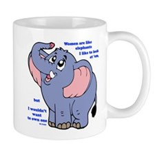 Women are like elephants Mugs