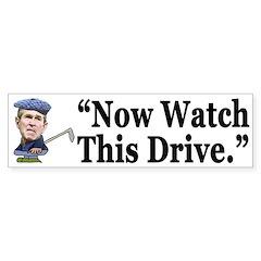 Now Watch This Drive (Bumper Sticker)