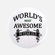 """World's Most Awesome 90 Year Old 3.5"""" Button"""