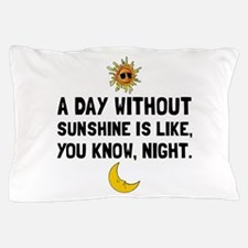 Day Without Sunshine Pillow Case