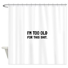 Too Old Shower Curtain