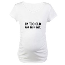 Too Old Shirt