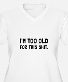 Too Old Plus Size T-Shirt