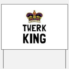 Twerk King Yard Sign