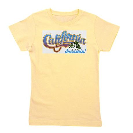CafePress  - CALIFORNIA DREAMIN Girl's Tee