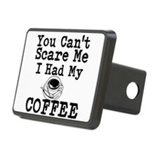 You Cant Scare Me I Had My Coffee Hitch Cover