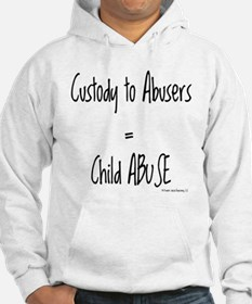 Custody To Abusers=child Abuse Hoodie