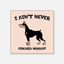 "Ain't Pinched Nobody! Square Sticker 3"" x 3"""