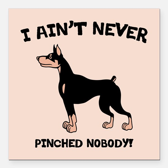 """Ain't Pinched Nobody! Square Car Magnet 3"""" x 3"""""""
