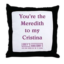 MEREDITH to my CRISTINA Throw Pillow