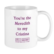 MEREDITH to my CRISTINA Small Mugs