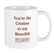 CRISTINA to my MEREDITH Small Mugs