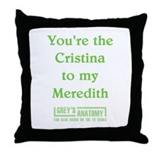 CRISTINA to my MEREDITH Throw Pillow