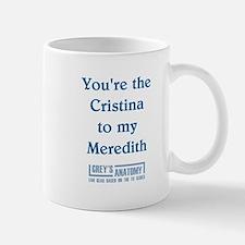 CRISTINA to my MEREDITH Mug