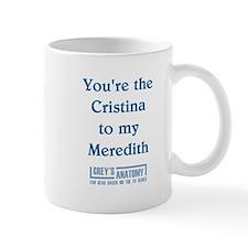 CRISTINA to my MEREDITH Small Mugs
