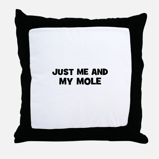 just me and my mole Throw Pillow